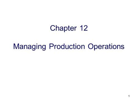 1 Chapter 12 Managing Production Operations. 2 Advanced Organizer Decision Making Planning Organizing Leading Controlling Management Functions Research.
