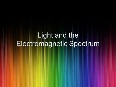 Light and the Electromagnetic Spectrum. Light as a Wave light is a visible form of energy most of the energy that surrounds us is invisible this energy.