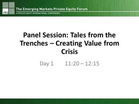 Panel Session: Tales from the Trenches – Creating Value from Crisis Day 1 11:20 – 12:15.