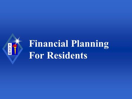 Financial Planning For Residents. Society for Academic Emergency Medicine GOALS.