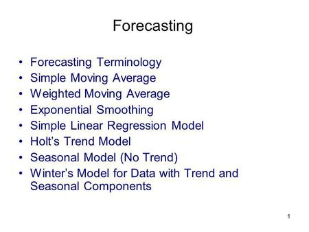 1 Forecasting Forecasting Terminology Simple Moving Average Weighted Moving Average Exponential Smoothing Simple Linear Regression Model Holts Trend Model.