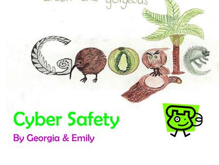 Cyber Safety By Georgia & Emily. The Internet Dos Remember to share guidelines with your students. If you are going to put names on the web make up nicknames.