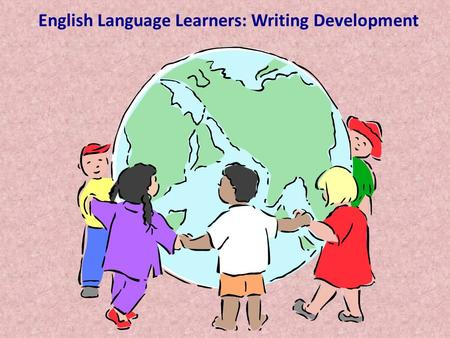 English Language Learners: Writing Development. Table of Contents Introduction -Statement of the Problem -Review of Related Literature -Statement of the.