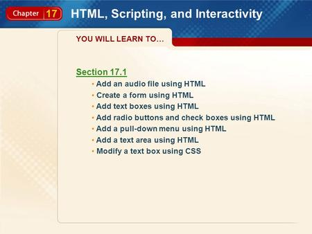 17 HTML, Scripting, and Interactivity Section 17.1 Add an audio file using HTML Create a form using HTML Add text boxes using HTML Add radio buttons and.
