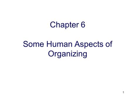 Chapter 6 Some Human Aspects of Organizing