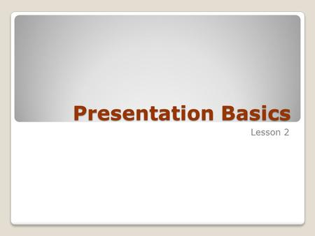Presentation Basics Lesson 2. Skills Matrix SkillsMatrix SkillSkill # Creating a New Blank Presentation Create presentations from blank presentations.