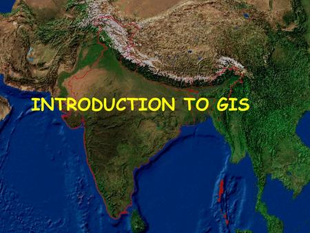 INTRODUCTION TO GIS. Geographic + Information + System Knowledge of proper geographic location is an important aspect in this technically advanced and.