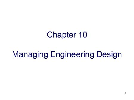 1 Chapter 10 Managing Engineering Design. 2 Advanced Organizer.