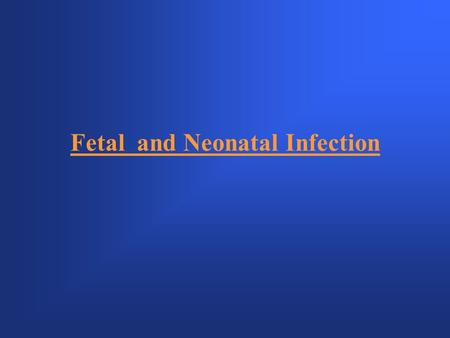 Fetal and Neonatal Infection. Will cover infections that occur in the pre, peri and post natal periods. Baby tends to be susceptible because of –Immature.