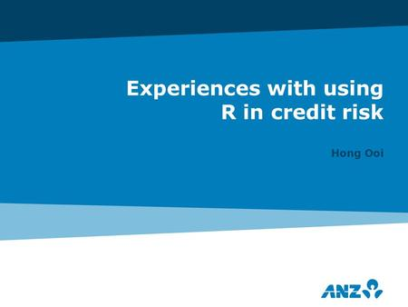 Experiences with using R in credit risk Hong Ooi.
