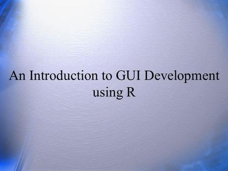 An Introduction to GUI Development using R. Overview Introduction –R Interfaces –GUIs for programming Programming for GUIs –GUIs for teaching how to program.