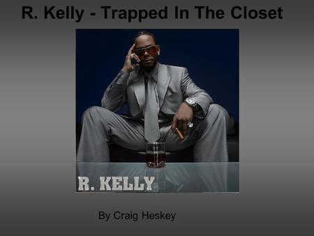 R. Kelly - Trapped In The Closet By Craig Heskey.