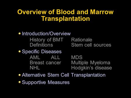 Introduction/Overview Specific Diseases Alternative Stem Cell Transplantation Supportive Measures Overview of Blood and Marrow Transplantation History.