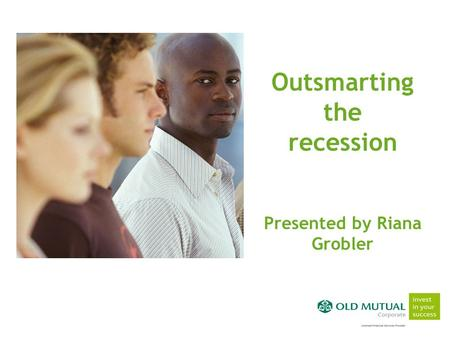Outsmarting the recession Presented by Riana Grobler.