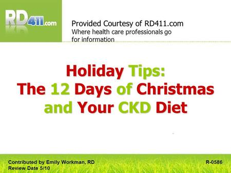 Holiday Tips: The 12 Days of Christmas and Your CKD Diet Provided Courtesy of RD411.com Where health care professionals go for information R-0586Contributed.
