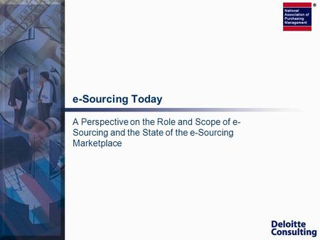 E-Sourcing Today A Perspective on the Role and Scope of e- Sourcing and the State of the e-Sourcing Marketplace.
