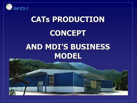 CATs PRODUCTION CONCEPT AND MDIS BUSINESS MODEL. THE REVERSED GLOBALIZATION OR OR HOW TO THINK GLOBALLY AND ACT LOCALLY 80 % of the car is manufactured.