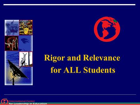 Rigor and Relevance for ALL Students.  A society's competitive advantage will come not from how well its schools teach the multiplication and periodic.