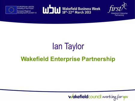 Ian Taylor Wakefield Enterprise Partnership. Research and Development (R&D) Tax Relief Phil Louch (A very brief overview!)