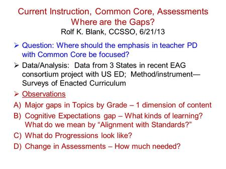 Current Instruction, Common Core, Assessments Where are the Gaps? Rolf K. Blank, CCSSO, 6/21/13 Question: Where should the emphasis in teacher PD with.