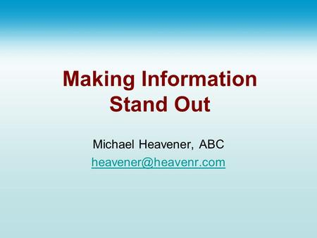Making Information Stand Out Michael Heavener, ABC