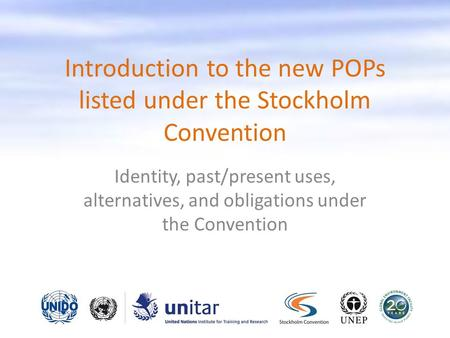 Introduction to the new POPs listed under the Stockholm Convention Identity, past/present uses, alternatives, and obligations under the Convention.