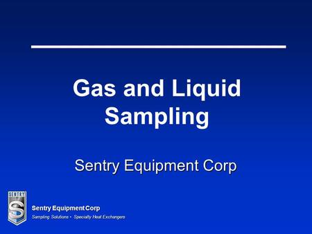 Sentry Equipment Corp Sampling Solutions Specialty Heat Exchangers Sentry Equipment Corp Gas and Liquid Sampling.