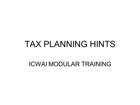 TAX PLANNING HINTS ICWAI MODULAR TRAINING. Salary Hall marks of good tax planning under this head are a) Ensuring that what the employee takes home is.