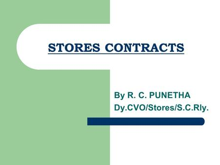 STORES CONTRACTS By R. C. PUNETHA Dy.CVO/Stores/S.C.Rly.