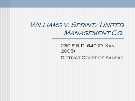 Williams v. Sprint/United Management Co. 230 F.R.D. 640 (D. Kan. 2005) District Court of Kansas.