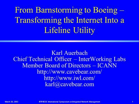 March 26, 2003IFIP/IEEE International Symposium on Integrated Network Management1 From Barnstorming to Boeing – Transforming the Internet Into a Lifeline.