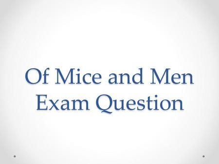 Of Mice and Men Exam Question. Question Loneliness is an important theme in Of Mice and Men. Write about some of the ways loneliness is shown in different.