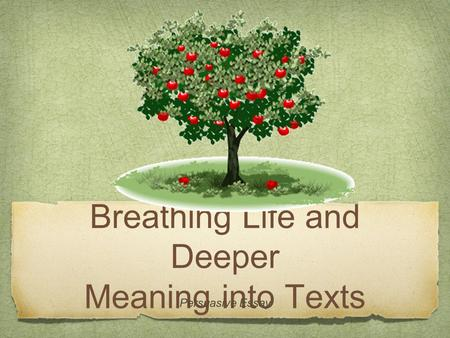 Breathing Life and Deeper Meaning into Texts Persuasive Essay.