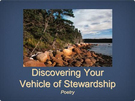 Discovering Your Vehicle of Stewardship Poetry. Big Understanding: Students will become active, thoughtful readers by knowing how and when to visualize.