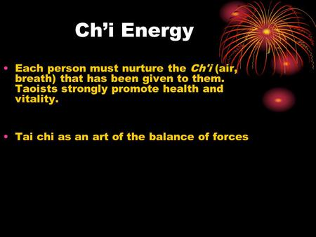 Chi Energy Each person must nurture the Ch'i (air, breath) that has been given to them. Taoists strongly promote health and vitality. Tai chi as an art.