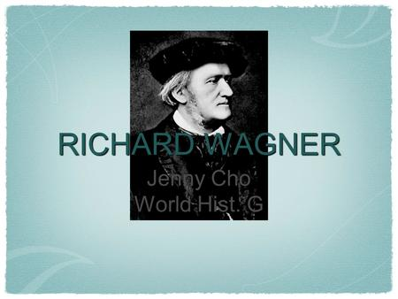 RICHARD WAGNER Jenny Cho World Hist. G. Brief Biography Born in Leipzig, Germany on May 22,1813 Loved theatre when he was young, due to stepfathers influence.