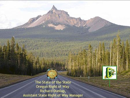 Richard Dunlap, Assistant State Right of Way Manager The State of the State Oregon Right of Way.
