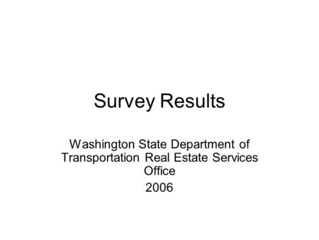 Survey Results Washington State Department of Transportation Real Estate Services Office 2006.