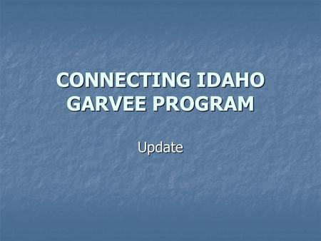 CONNECTING IDAHO GARVEE PROGRAM Update. Bonds sold on May 23. Proceeds from the sell (approx $198M) has been deposited on the trustee Bank Account.
