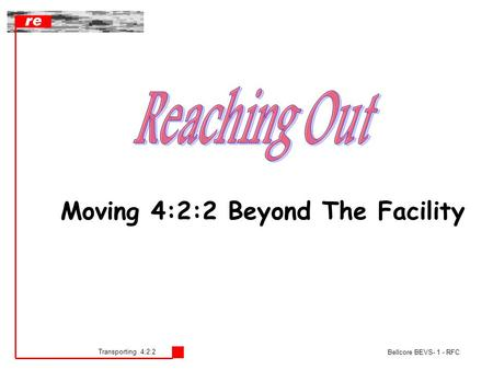 Transporting 4:2:2 Bellcore BEVS- 1 - RFC Moving 4:2:2 Beyond The Facility.