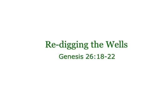 Re-digging the Wells Genesis 26:18-22.