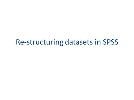Re-structuring datasets in SPSS. Wide vs Long format Open the wide.sav file inside the data folder – There are columns for each time point for each time.