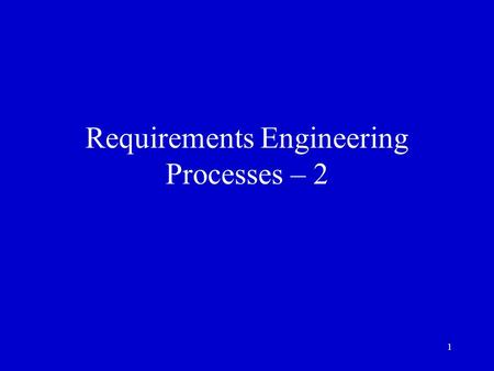 1 Requirements Engineering Processes – 2. 2 Recap of Last Lecture - 1 We introduced the concept of requirements engineering process We discussed inputs.