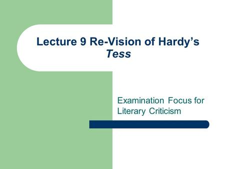 Lecture 9 Re-Vision of Hardys Tess Examination Focus for Literary Criticism.