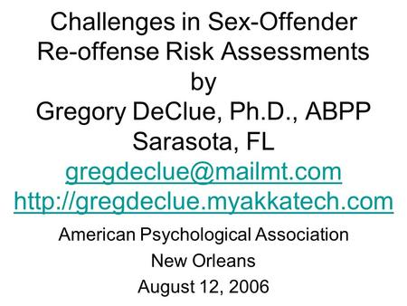 Challenges in Sex-Offender Re-offense Risk Assessments by Gregory DeClue, Ph.D., ABPP Sarasota, FL