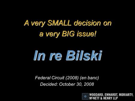 In re Bilski Federal Circuit (2008) (en banc) Decided: October 30, 2008 A very SMALL decision on a very BIG issue!
