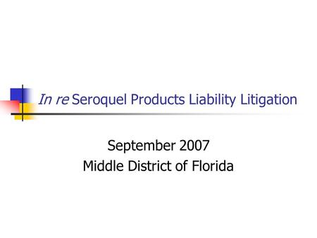 In re Seroquel Products Liability Litigation September 2007 Middle District of Florida.