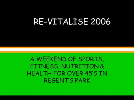 RE-VITALISE 2006 A WEEKEND OF SPORTS, FITNESS, NUTRITION & HEALTH FOR OVER 45S IN REGENTS PARK.