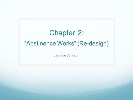 Chapter 2:Abstinence Works (Re-design) Jasmine Johnson.