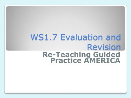 WS1.7 Evaluation and Revision Re-Teaching Guided Practice AMERICA.